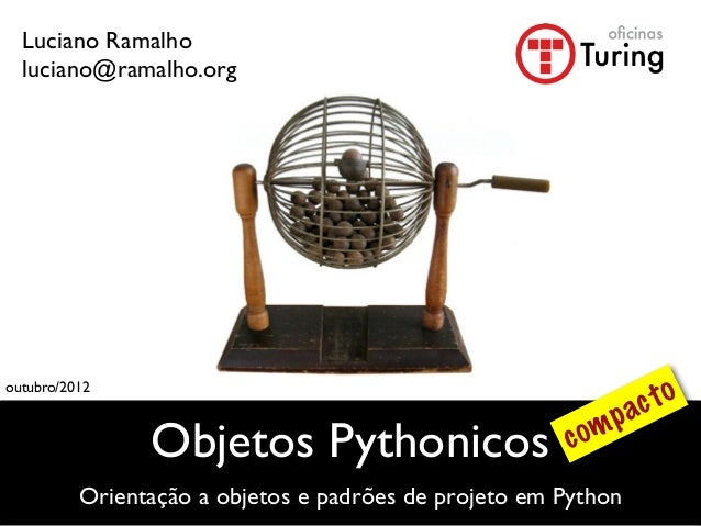 Luciano Ramalho  luciano@ramalho.orgoutubro/2012                                                                ac to     ...