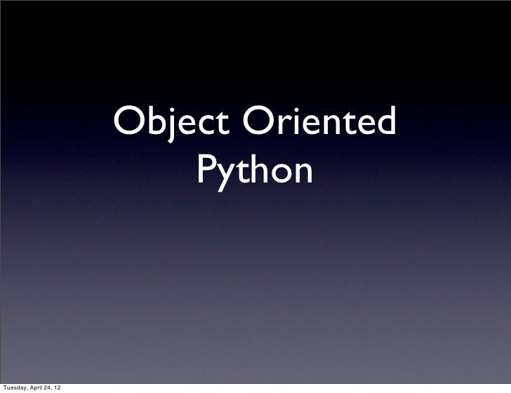 Object Oriented                            PythonTuesday, April 24, 12