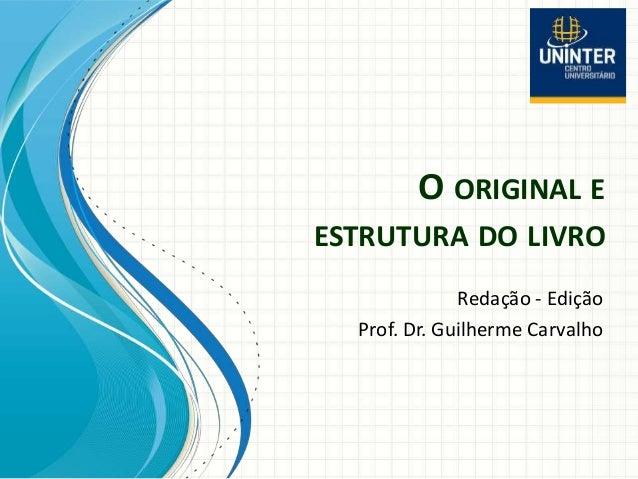 O ORIGINAL E ESTRUTURA DO LIVRO Redação - Edição Prof. Dr. Guilherme Carvalho