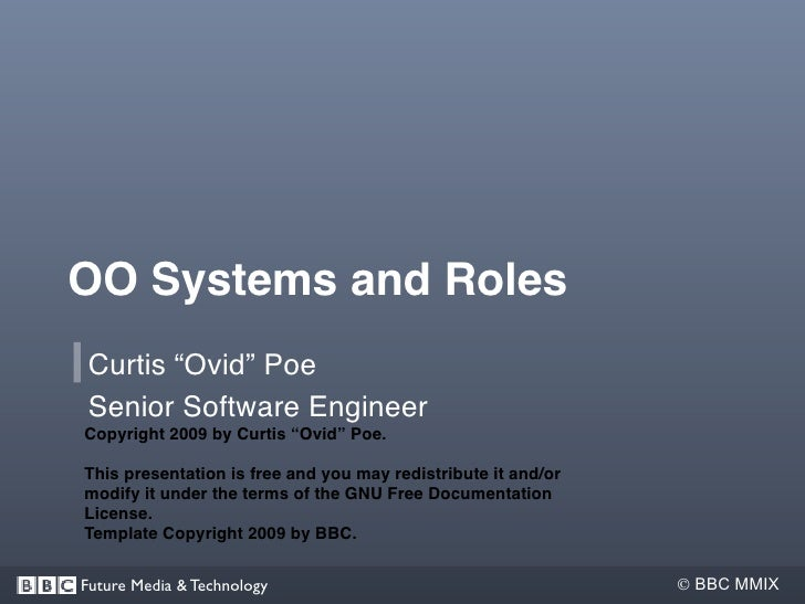"OO Systems and Roles  Curtis ""Ovid"" Poe  Senior Software Engineer Copyright 2009 by Curtis ""Ovid"" Poe.  This presentation ..."