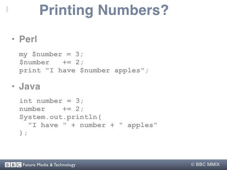 "Printing Numbers? • Perl  my $number = 3;  $number   += 2;  print ""I have $number apples"";  • Java  int number = 3;  numbe..."