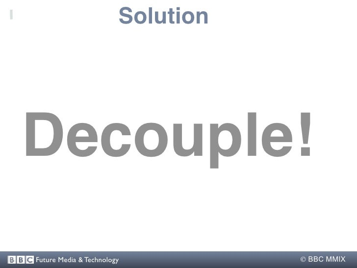 Solution     Decouple! Future Media & Technology           BBC MMIX