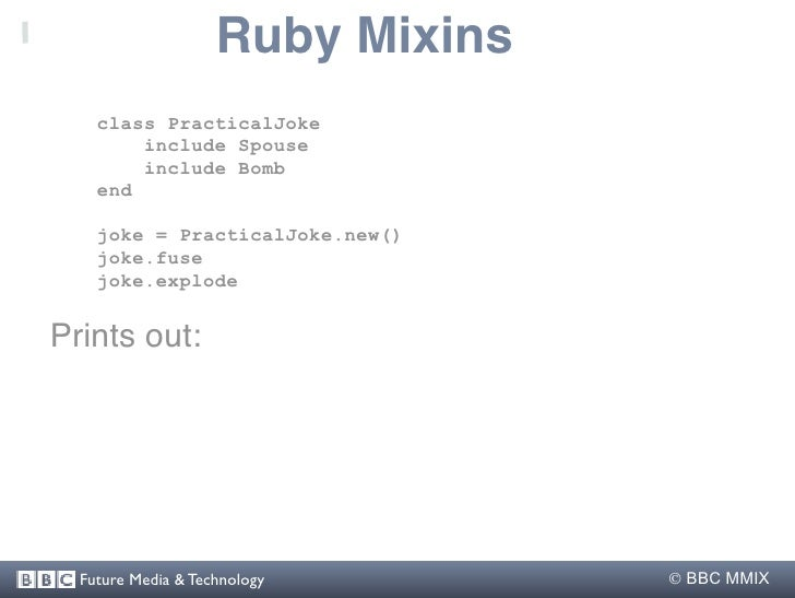 Ruby Mixins     class PracticalJoke         include Spouse         include Bomb     end      joke = PracticalJoke.new()   ...