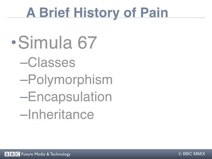 A Brief History of Pain  •Simula 67  –Classes  –Polymorphism  –Encapsulation  –Inheritance   Future Media & Technology   ...
