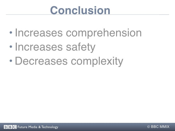 Conclusion  • Increases comprehension • Increases safety • Decreases complexity      Future Media & Technology        BBC...