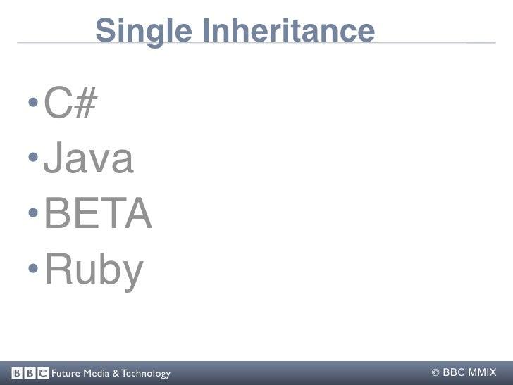 Single Inheritance  •C# •Java •BETA •Ruby   Future Media & Technology      BBC MMIX