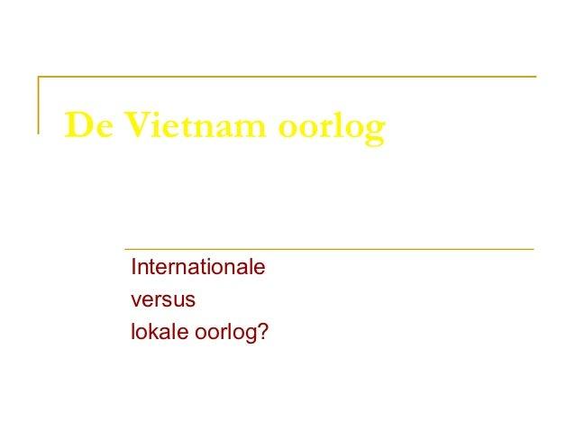 De Vietnam oorlog   Internationale   versus   lokale oorlog?