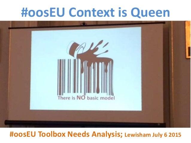 #oosEU Context is Queen #oosEU Toolbox Needs Analysis; Lewisham July 6 2015 Bilbao Bordeaux Lewisham Lisboa Pula