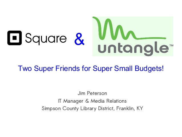 & Two Super Friends for Super Small Budgets! Jim Peterson IT Manager & Media Relations Simpson County Library District, Fr...