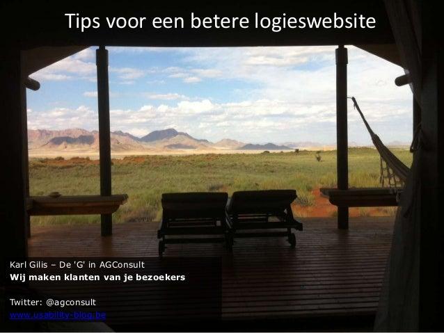 Tips voor een betere logieswebsiteKarl Gilis – De G in AGConsultWij maken klanten van je bezoekersTwitter: @agconsultwww.u...