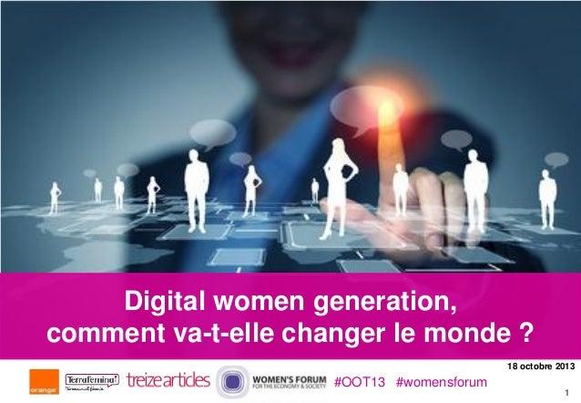 #OOT13 #womensforum  Digital women generation, Par le Web Lab comment va-t-elle changer le monde ? 18 octobre 2013  #OOT13...