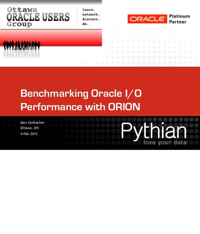 Benchmarking Oracle I/OPerformance with ORIONAlex GorbachevOttawa, ON4-Feb-2013