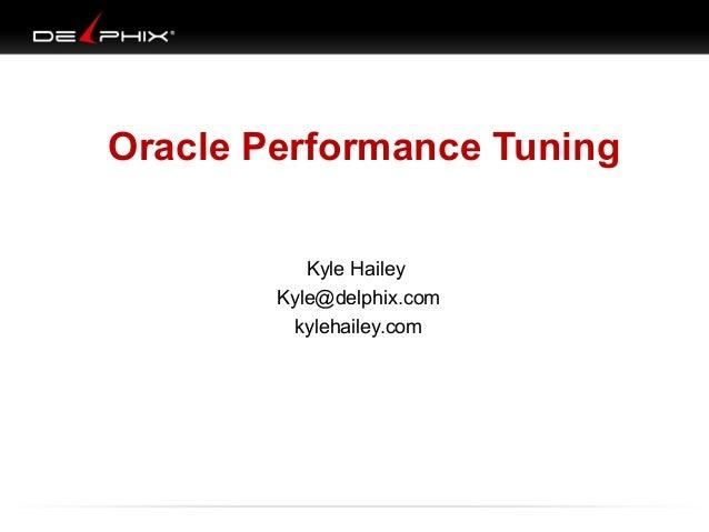 Oracle Performance Tuning Kyle Hailey Kyle@delphix.com kylehailey.com