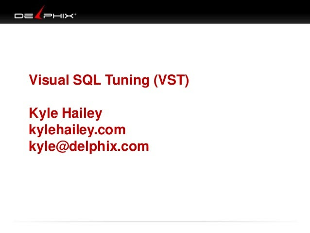 Visual SQL Tuning (VST)  Kyle Hailey kylehailey.com kyle@delphix.com