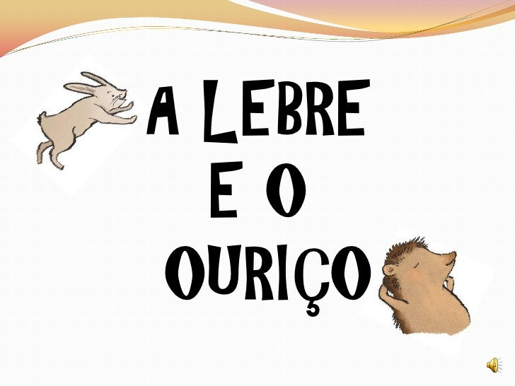 A LEBRE   EO  OURIÇO
