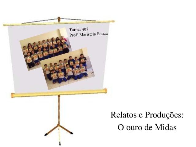 Turma 407<br />Profa Maristela Souza<br />Relatos e Produções:<br />O ouro de Midas<br />