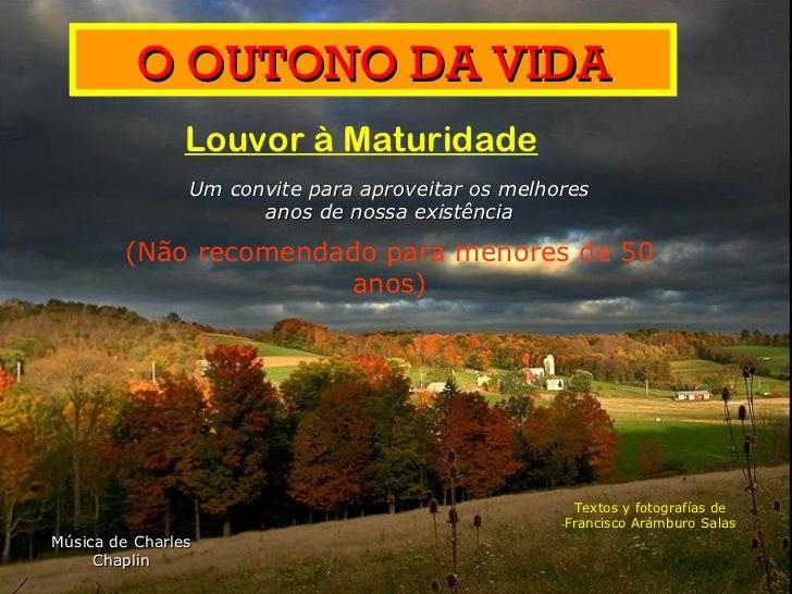 O OUTONO DA VIDA Louvor à  Maturidade Um convite para aproveitar os melhores anos de nossa existência (Não recomendado par...