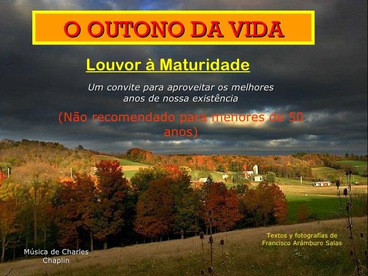 O OUTONO DA VIDA                Louvor à Maturidade                Um convite para aproveitar os melhores                 ...