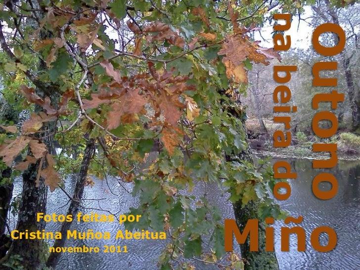 na beira do                                    Outono                         Miño    Fotos feitas porCristina Muñoa Abeit...