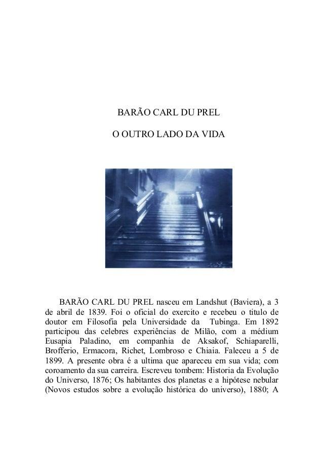 WWW.AUTORESESPIRITASCLASSICOS.COM BARÃO CARL DU PREL O OUTRO LADO DA VIDA BARÃO CARL DU PREL nasceu em Landshut (Baviera),...
