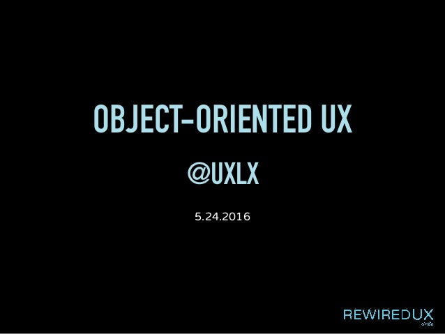 OBJECT-ORIENTED UX @UXLX 5.24.2016