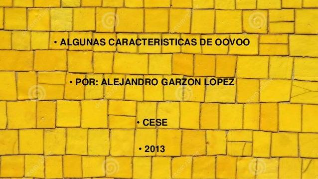 • ALGUNAS CARACTERISTICAS DE OOVOO • POR: ALEJANDRO GARZON LOPEZ • CESE • 2013