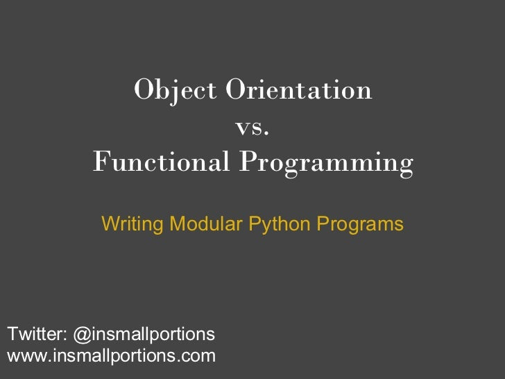 Object Orientation                     vs.          Functional Programming           Writing Modular Python ProgramsTwitte...