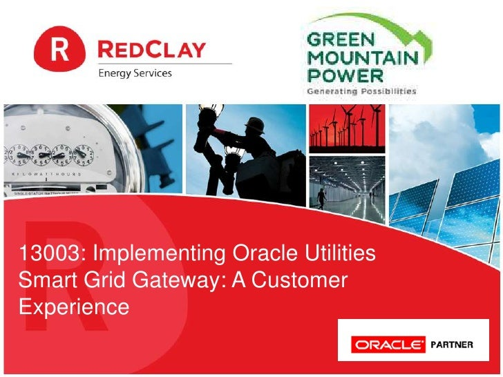 13003: Implementing Oracle UtilitiesSmart Grid Gateway: A CustomerExperience