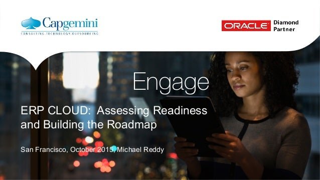 ERP CLOUD: Assessing Readiness and Building the Roadmap San Francisco, October 2015, Michael Reddy