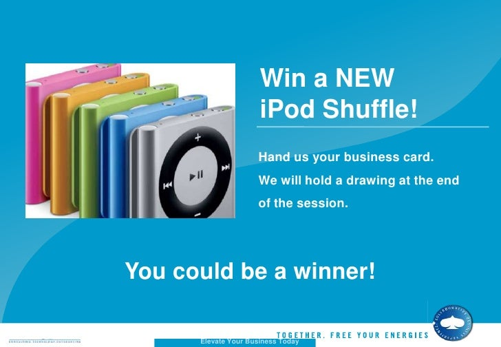 Win a NEW iPod Shuffle!<br />Hand us your business card. We will hold a drawing at the end of the session.<br />You could ...