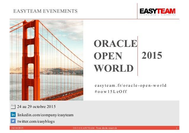linkedin.com/company/easyteam easy team . fr/o ra cl e-o p en -w o rld # o o w 1 5 L eO ff twitter.com/easyblogs 24 au 29 ...