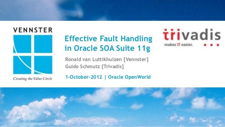 Effective Fault Handlingin Oracle SOA Suite 11gRonald van Luttikhuizen [Vennster]Guido Schmutz [Trivadis]1-October-2012 | ...