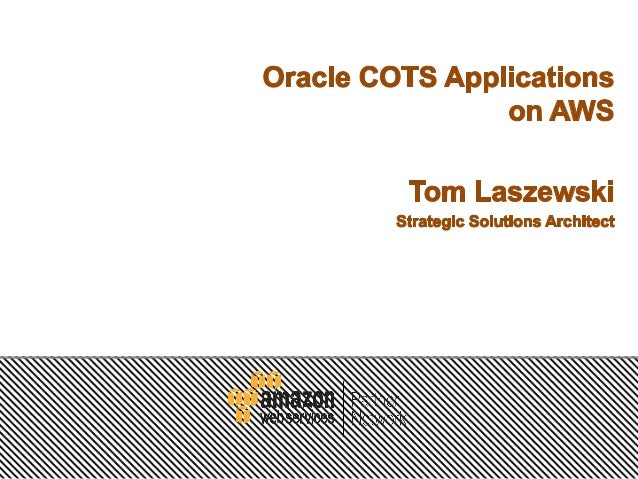 • • • • •  Oracle Enterprise applications support and licensing Popular Oracle COTS on AWS Architecture Best Practice...