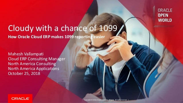 Copyright © 2018, Oracle and/or its affiliates. All rights reserved. | How Oracle Cloud ERP makes 1099 reporting easier Ma...
