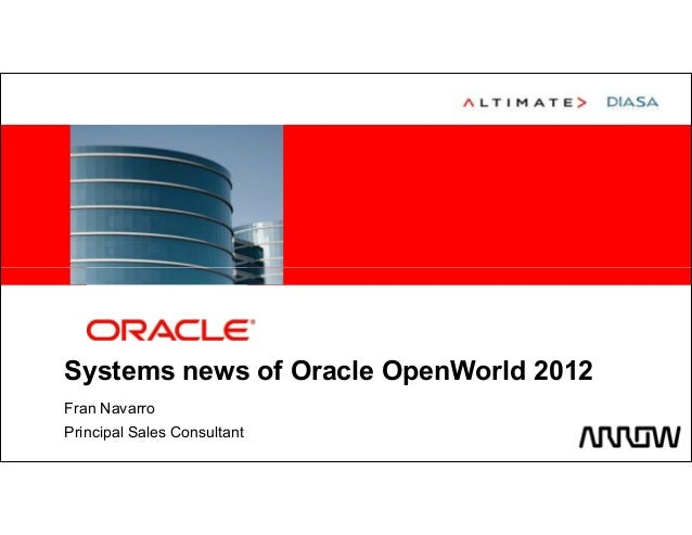<Insert Picture Here>Systems news of Oracle OpenWorld 2012Fran NavarroPrincipal Sales Consultant