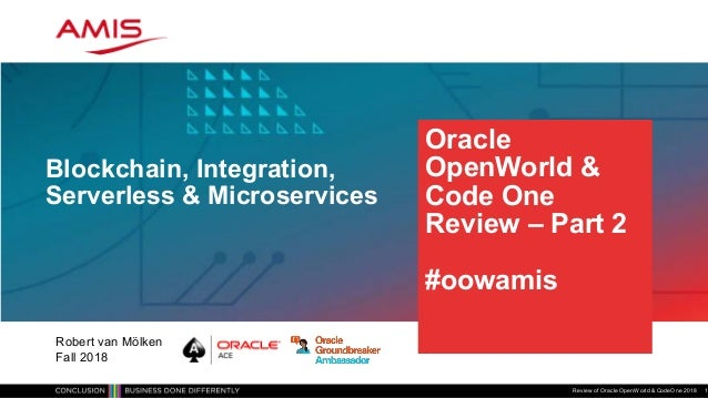 Oracle OpenWorld & Code One Review – Part 2 #oowamis Blockchain, Integration, Serverless & Microservices Review of Oracle ...