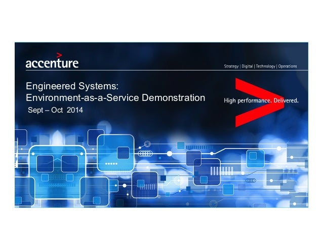 Engineered Systems:  Environment-as-a-Service Demonstration  Sept – Oct 2014
