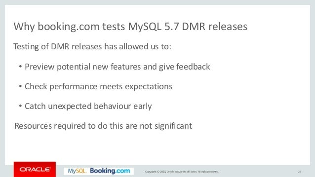 Copyright © 2015, Oracle and/or its affiliates. All rights reserved. | Why booking.com tests MySQL 5.7 DMR releases Testin...