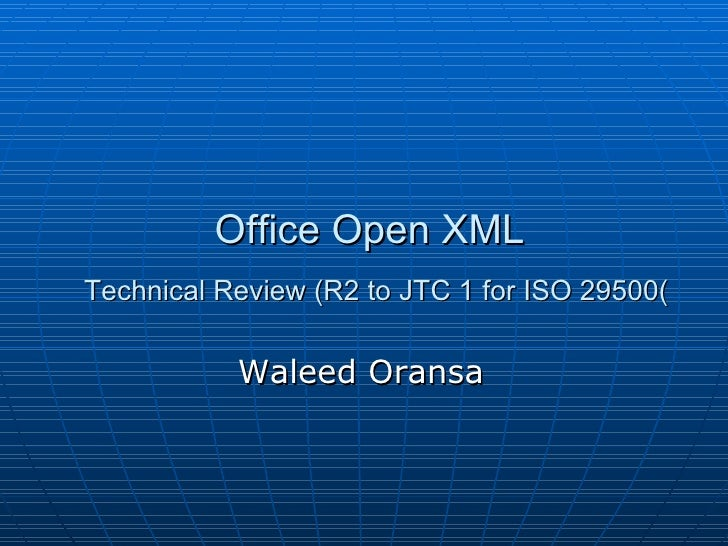 Office Open XML   Technical Review (R2 to JTC 1 for ISO 29500 ( Waleed Oransa