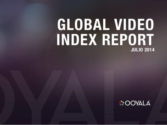 GLOBAL VIDEO INDEX REPORTJULIO 2014