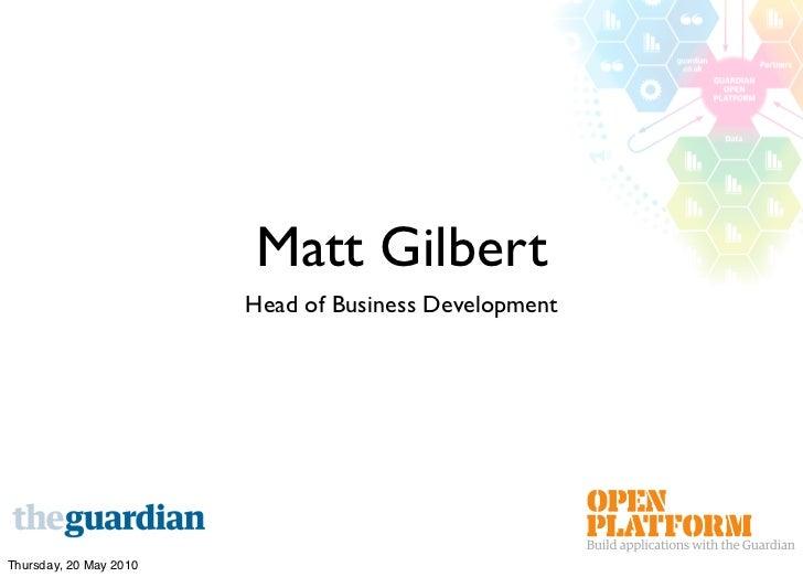 Matt Gilbert                         Head of Business Development     Thursday, 20 May 2010