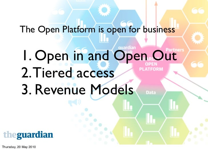 The Open Platform is open for business             1. Open in and Open Out            2. Tiered access            3. Reven...