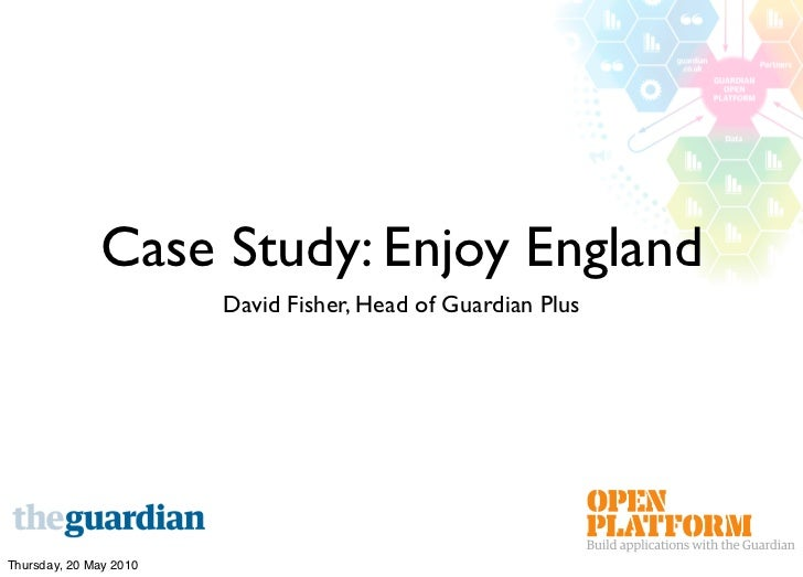 Case Study: Enjoy England                         David Fisher, Head of Guardian Plus     Thursday, 20 May 2010
