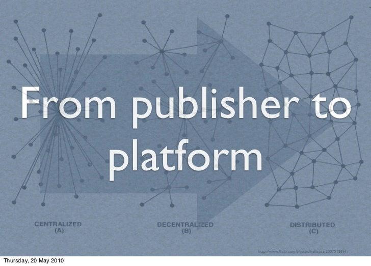 From publisher to          platform                         http://www.flickr.com/photos/heliopaz/2007012694/  Thursday, 20...