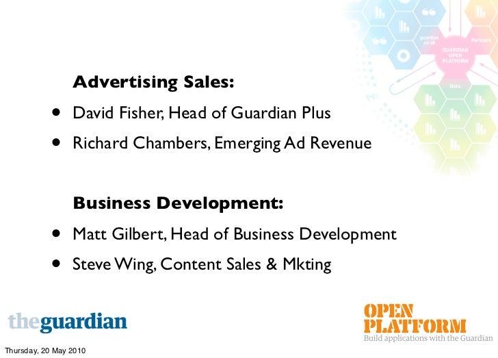 Advertising Sales:            •     David Fisher, Head of Guardian Plus            •     Richard Chambers, Emerging Ad Rev...
