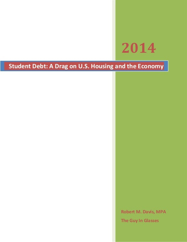 2014 Robert M. Davis, MPA The Guy In Glasses Student Debt: A Drag on U.S. Housing and the Economy