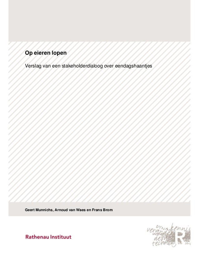 Op eieren lopen  Verslag van een stakeholderdialoog over eendagshaantjes  Geert Munnichs, Arnoud van Waes en Frans Brom