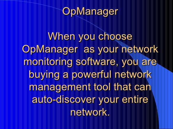 OpManager When you choose OpManager  as your network monitoring software, you are buying a powerful network management too...