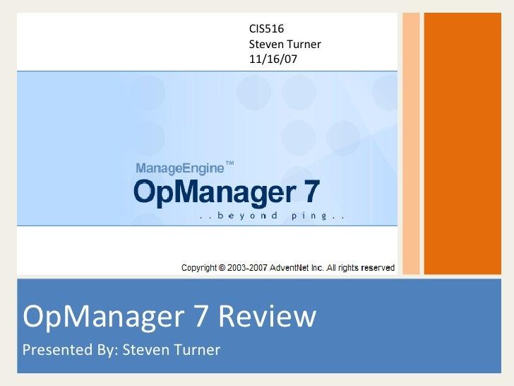 OpManager 7 Review Presented By: Steven Turner CIS516 Steven Turner 11/16/07