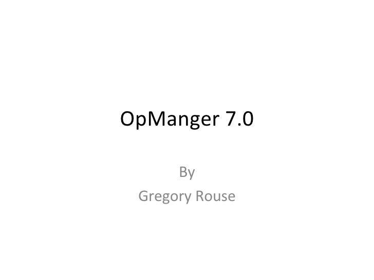 OpManger 7.0 By Gregory Rouse